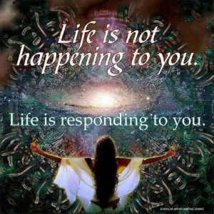 Life is not happening to you….10527779_748314195214155_8725023125425333343_n